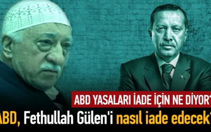 ABD Fethullah Gülen'i iade edecek mi?