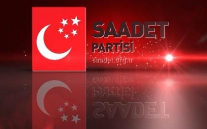 SAADET PARTİSİ'NDEN ÖNEMLİ AÇIKLAMALAR