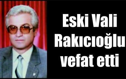 Sakarya Eski Valisi Yener Rakıcıoğlu Vefat Etti