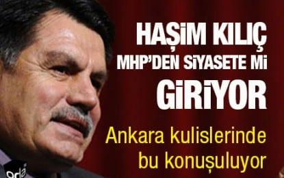Haşim Kılıç MHP'den Siyasete mi Giriyor