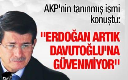 """""""Erdoğan artık Davutoğlu'na Güvenmiyor"""""""