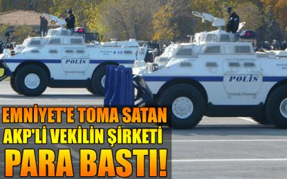Emniyet'e TOMA Satan AKP'li Vekilin Şirketi Para Bastı!