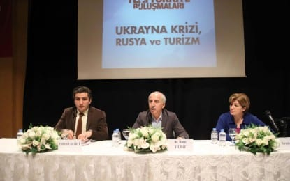 Yeni Türkiye Buluşmaları'nda Ukrayna Krizi, Rusya ve Turizm Tartışıldı
