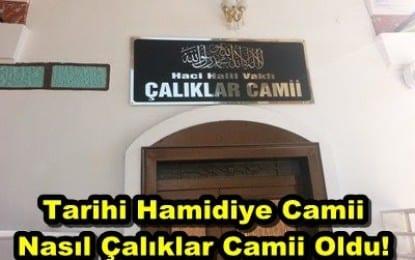 Tarihi Hamidiye Camii Nasıl Çalıklar Camii Oldu!