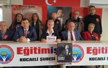 Eğitim-İş; Mustafa Kemal Atatürk dün olduğu gibi bugün de, yarın da aydınlığa, çağdaşlığa, özgürlüğe götürecek bir idealin adıdır