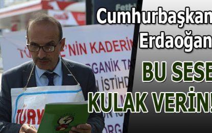Cumhurbaşkanı Erdoğan; Bu Sese Kulak Verin!