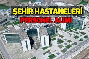ŞEHİR HASTANESİ PERSONEL ALIMINI NASIL YAPACAK!