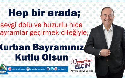 Artvin Belediye Başkanı Demirhan Elçin'in Bayram Mesajı