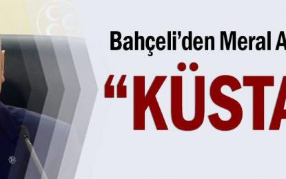 "Bahçeli'den Meral Akşener'e: ""Küstah"""