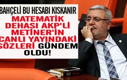 Matematik dehası AKP'li Metiner'in sözleri gündem oldu!